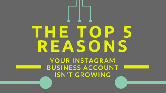 The Top 5 reasons your instagram business account isn't growing